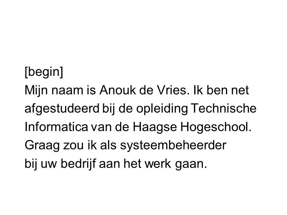 [begin] Mijn naam is Anouk de Vries. Ik ben net. afgestudeerd bij de opleiding Technische. Informatica van de Haagse Hogeschool.